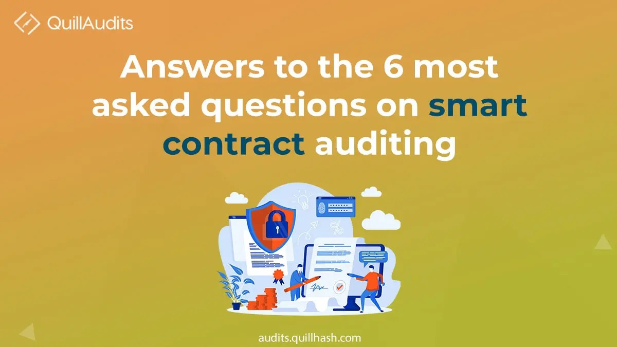 Here are the answers to top 6 FAQs on Smart contract auditing.